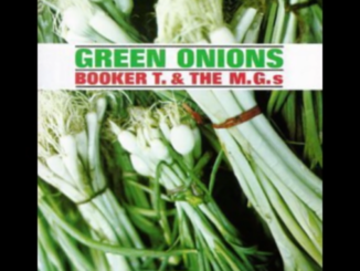 "The first album by Booker T. & The M.G.s, entitled ""Green Onions""."